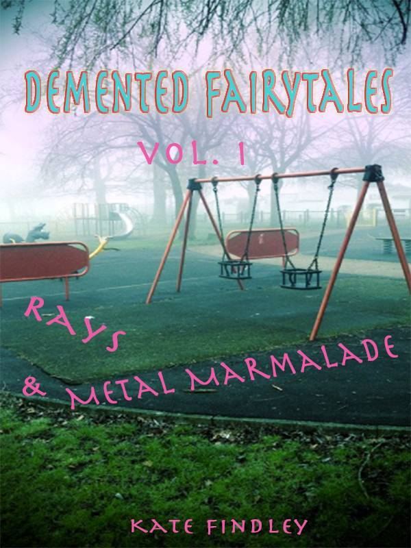 Demented Fairy Tales Vol. 1: Rays & Metal Marmalade