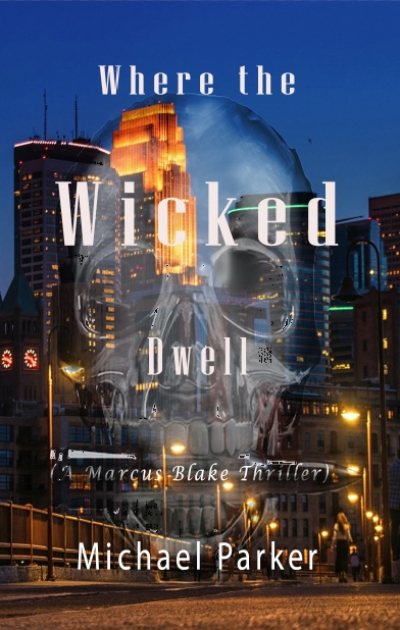 Where The Wicked Dwell, A Marcus Blake Thriller by Michael Parker