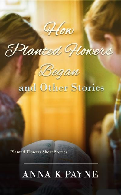 How Planted Flowers series Really Began and other stores - Claim a free copy of How Planted Flowers Began and Other Stories